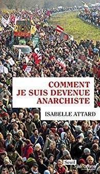 """couverture du livre """"comment je suis devenue anarchiste"""" d'Isabelle Attard aux édition du Seuil dans la collection Reporterre."""